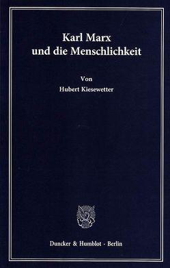 Karl Marx und die Menschlichkeit. von Kiesewetter,  Hubert