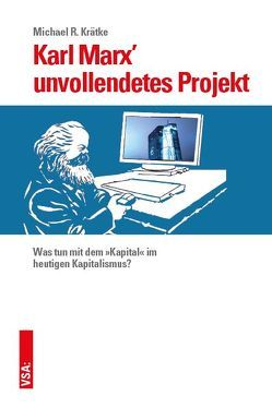 Karl Marx' unvollendetes Projekt von Kraetke,  Michael
