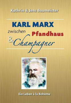 Karl Marx zwischen Pfandhaus & Champagner von Baumeister,  Jens, Baumeister,  Kathrin