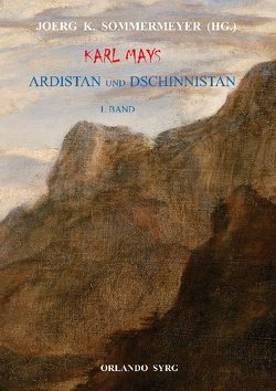 Karl Mays Ardistan und Dschinnistan I von May,  Karl, Sommermeyer,  Joerg K., Syrg,  Orlando