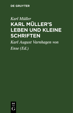 Karl Müller's Leben und kleine Schriften von Mueller,  Karl, Varnhagen von Ense,  Karl August