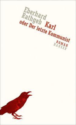 Karl oder Der letzte Kommunist von Rathgeb,  Eberhard