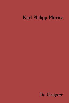 Karl Philipp Moritz: Sämtliche Werke / Briefsteller von Meier,  Albert, Wingertszahn,  Christof