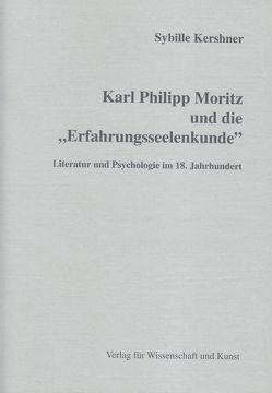 """Karl Philipp Moritz und die """"Erfahrungsseelenkunde"""" von Kershner,  Sybille"""