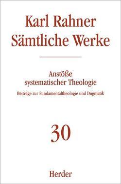 Karl Rahner – Sämtliche Werke / Anstöße systematischer Theologie von Kreutzer,  Karsten, Raffelt,  Albert
