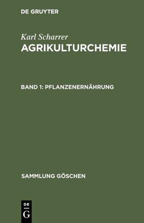 Karl Scharrer: Agrikulturchemie / Pflanzenernährung von Scharrer,  Karl