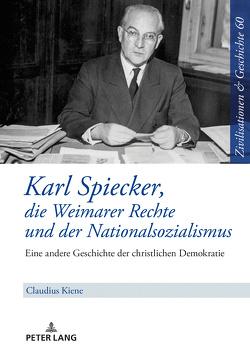 Karl Spiecker, die Weimarer Rechte und der Nationalsozialismus von Kiene,  Claudius