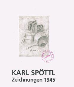 Karl Spöttl – Zeichnungen 1945 von Fischer,  Willi, Greiner,  Rudolf, Hanssum,  Knut