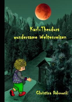 Karl-Theodors wundersame Weltenreisen von Dabrowski,  Christina