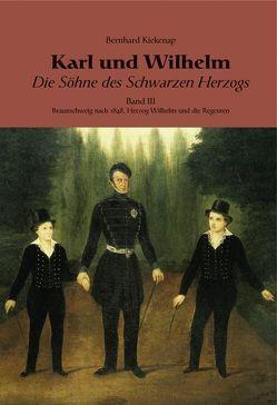 Karl und Wilhelm – Die Söhne des schwarzen Herzogs / Karl und Wilhelm – Die Söhne des schwarzen Herzogs, Bd. III von Kiekenap,  Bernhard