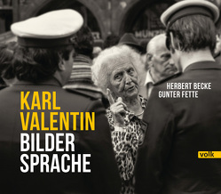 Karl Valentin – Bildersprache von Becke,  Herbert, Fette,  Gunter, Ude,  Christian