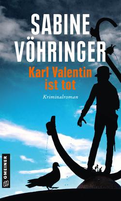 Karl Valentin ist tot von Vöhringer,  Sabine