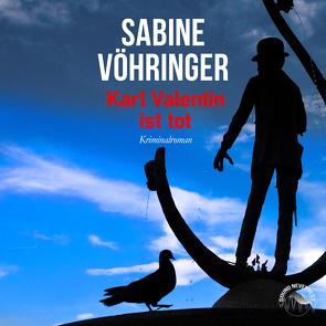 Karl Valentin ist tot von Birnstiel,  Thomas, Gscheidle,  Tillmann, Vöhringer,  Sabine