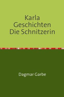 Karla Geschichten Die Schnitzerin von Garbe,  Dagmar