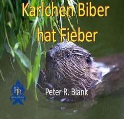 Karlchen Biber hat Fieber von Blank,  Peter R.