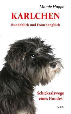 Karlchen – Hundeblick und Frauchenglück von DeBehr,  Verlag, Hoppe,  Momie