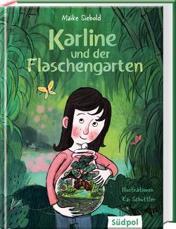 Karline und der Flaschengarten von Schüttler,  Kai, Siebold,  Maike