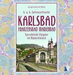Karlsbad – Franzensbad – Marienbad von Gatscher-Riedl,  Gregor