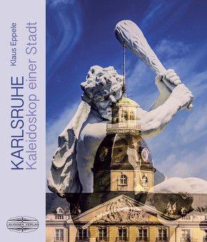 Karlsruhe – Kaleidoskop einer Stadt von Eppele,  Klaus