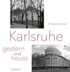 Karlsruhe – gestern und heute von Kleinert,  Michael A., Schucker,  Traudl