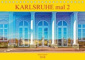 Karlsruhe mal 2 (Tischkalender 2018 DIN A5 quer) von Eppele,  Klaus