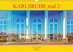Karlsruhe mal 2 (Wandkalender 2018 DIN A3 quer) von Eppele,  Klaus