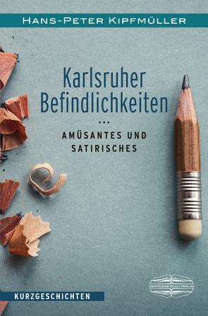 Karlsruher Befindlichkeiten von Kipfmüller,  Hans-Peter