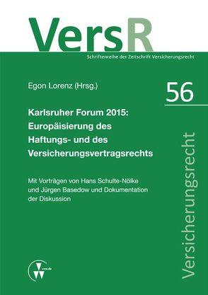 Karlsruher Forum 2015: Europäisierung des Haftungsrechts und des Versicherungsvertragsrechts von Basedow,  Jürgen, Lorenz,  Egon, Schulte-Nölke,  Hans