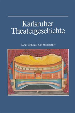 Karlsruher Theatergeschichte von Haass,  Günther, Kappler,  Wilhelm, Mueller,  Bernhard, Salaba,  Marie, Schwarzmaier,  Hansmartin