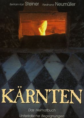 Kärnten – Das Heimatbuch von Neumüller,  Ferdinand, Steiner,  Bertram K
