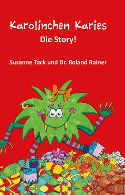 Karolinchen Karies – Die Story! von Rainer,  Dr. Roland, Tack,  Susanne