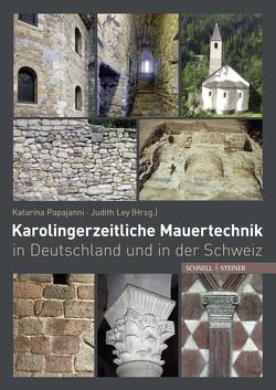 Karolingerzeitliche Mauertechnik in Deutschland und in der Schweiz von Ley,  Judith, Papajanni,  Katarina