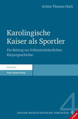 Karolingische Kaiser als Sportler von Hack,  Achim Thomas