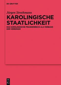Karolingische Staatlichkeit von Strothmann,  Jürgen