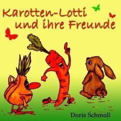 Karotten-Lotti und ihre Freunde von Schmoll,  Doris