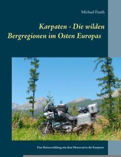 Karpaten – Die wilden Bergregionen im Osten Europas von Fauth,  Michael