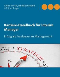 Karriere-Handbuch für Interim Manager von Becker Jürgen, Schönfeld,  Harald, Singer,  Günther