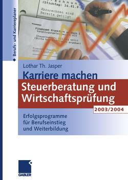 Karriere machen: Steuerberatung und Wirtschaftsprüfung 2003/2004 von Jasper,  Lothar Th.
