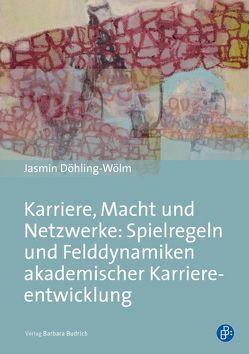 Karriere, Macht und Netzwerke: Spielregeln und Felddynamiken akademischer Karriereentwicklung von Döhling-Wölm,  Jasmin