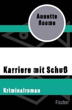 Karriere mit Schuß von Brender,  Irmela, Roome,  Annette