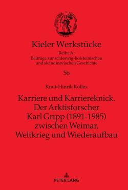 Karriere und Karriereknick. Der Arktisforscher Karl Gripp (1891-1985) zwischen Weimar, Weltkrieg und Wiederaufbau von Kollex,  Knut-Hinrik