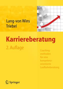 Karriereberatung. Coachingmethoden für eine kompetenzorientierte Laufbahnberatung von Lang-von Wins,  Thomas, Triebel,  Claas