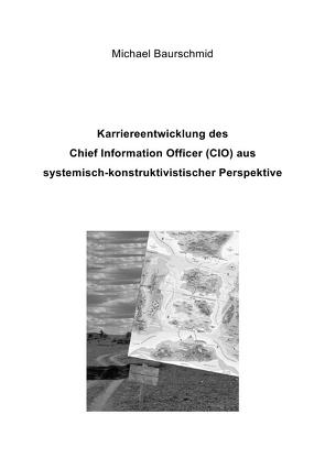 Karriereentwicklung des Chief Information Officers (CIO) aus systemisch-konstruktivistischer Perspektive von Baurschmid,  Michael
