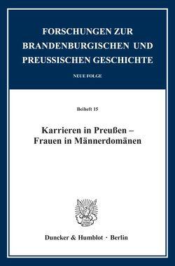 Karrieren in Preußen – Frauen in Männerdomänen. von Brockfeld,  Susanne, Schnelling-Reinicke,  Ingeborg