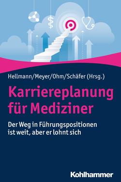 Karriereplanung für Mediziner von Hellmann,  Wolfgang, Meyer,  Frank, Ohm,  Gunda, Schäfer,  Julia