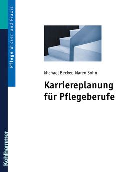Karriereplanung für Pflegeberufe von Becker,  Michael, Sohn,  Maren