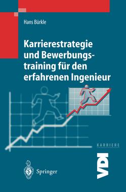 Karrierestrategie und Bewerbungstraining für den erfahrenen Ingenieur von Bürkle,  Hans