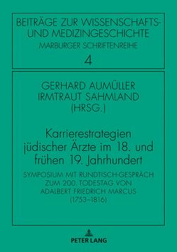 Karrierestrategien jüdischer Ärzte im 18. und frühen 19. Jahrhundert von Aumüller,  Gerhard, Sahmland,  Irmtraud