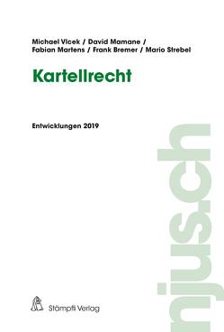 Kartellrecht, Entwicklungen 2019 von Bremer,  Frank, Mamane,  David, Martens,  Fabian, Strebel,  Mario, Vlcek,  Michael