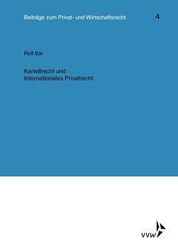 Kartellrecht und Internationales Privatrecht von Baer,  Rolf, Deutsch,  Erwin, Herber,  Rolf, Hübner,  Ulrich, Klingmüller,  Ernst, Medicus,  Dieter, Roth,  Wulf-Henning, Schlechtriem,  Peter